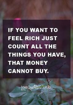 Just count things that money cannot buy.