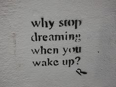 why stop dreaming ?