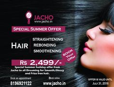 ‪#‎Jacho‬@Home ‪#‎Summeroffer‬, permanent hair straightening at Rs 2,499. Offer valid until July31, 2016