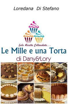 Le Mille e una Torta di Dany e Lory libro Ricotta, Cannoli, Granny's Recipe, Boston Cream, Profiteroles, Chiffon Cake, Cheesecake, Antipasto, Dessert Recipes