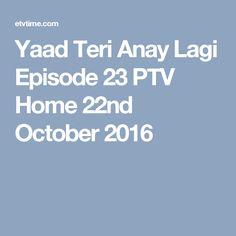 Yaad Teri Anay Lagi Episode 23 PTV Home 22nd October 2016