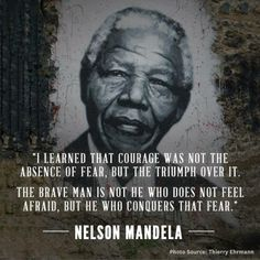 Nelson Mandela quote on courage - Love of Life Quotes Wisdom Quotes, Quotes To Live By, Quotable Quotes, Qoutes, Gandhi Quotes, Quotes Quotes, Famous Quotes, Cool Words, Wise Words