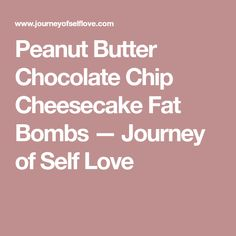 Peanut Butter Chocolate Chip Cheesecake Fat Bombs — Journey of Self Love