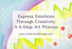 Using art to explore feelings is essential in art therapy. This 6-image process helps clients be more aware of and express their emotions.