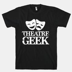 Theatre Geek. Wear it proud.