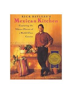 Rick Bayless's Mexican Kitchen, by Rick Bayless