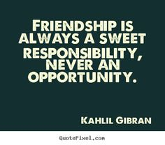 kahlil gibran quotes | Kahlil Gibran Quotes - Friendship is always a sweet responsibility ...