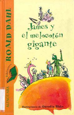 James y el melocotón gigante de Roald Dahl;  ilustrado por Quentin Blake…