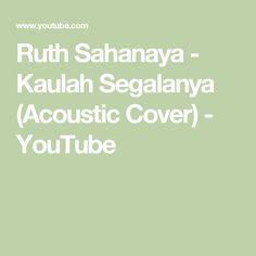 Ruth Sahanaya - Kaulah Segalanya (Acoustic Cover) - YouTube