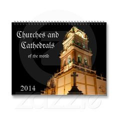 Stunning 2014 photographic calendar featuring the amazing architecture of churches and cathedrals of the world