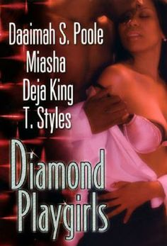 DIAMOND PLAYGIRLS by Daaimah S. Poole, Miasha, Deja King, and T. Styles.
