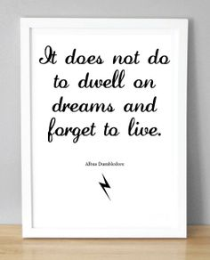 I have always loved this quote, forever my favorite Albus Dumbledore quote.
