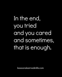 In the end, you tried and you cared and sometimes, that is enough.