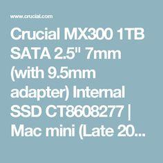 "Crucial MX300 1TB SATA 2.5"" 7mm (with 9.5mm adapter) Internal SSD CT8608277 | Mac mini (Late 2012) | Crucial.com"
