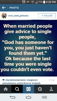 Lmbo. That could have been ME!! Thank God for a dad that knows me better than i know myself...advised against marriage and encouraged me to find out what life is like on my OWN