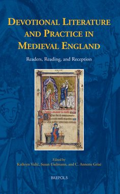 Devotional Literature and Practice in Medieval England edited by Kathryn R. Vulic, C. Annette Grisé and Susan Uselmann