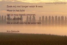 Kris Gelaude -Deelneming In Loving Memory, Grief, Poems, My Life, Life Quotes, Messages, Memories, Sayings, Cards