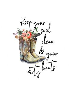 cowgirl boots png,keep your soul clean and your boots dirty png,cowgirl boots with flowers,digital d Frases Country, Country Girl Quotes, Country Sayings, Cowgirl Shirts, Cowgirl Tattoos, Plakat Design, E Mc2, Cowgirl Boots, Western Boots