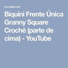 Biquíni Frente Única Granny Square Crochê (parte de cima) - YouTube