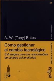 Cómo gestionar el cambio tecnológico : estrategias para los responsables de centros universitarios / A.W. (Tony) Bates. LB 2395.7 B25