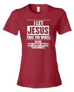 I Let Jesus Take The Wheel...