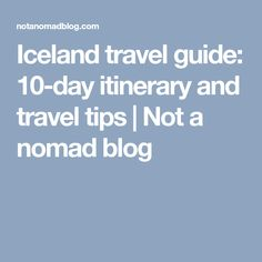 Iceland travel guide: 10-day itinerary and travel tips | Not a nomad blog