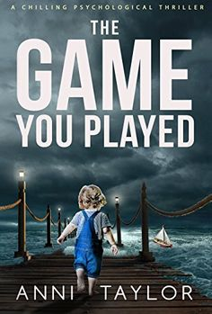 The Game You Played: A Chilling Psychological Thriller by [Taylor, Anni]