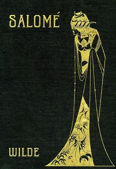 """Salomé"" by Oscar Wilde with pictures by Aubrey Beardsley. John W. Luce & Company, Boston, 1906"