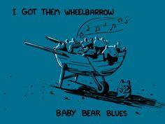 I Got Them Wheelbarrow Baby Bear Blues - Sebastien Millon / Art & Illustration