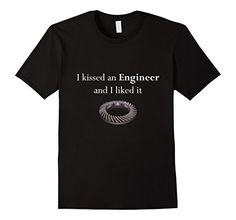 Men's I kissed an Engineer and I liked it T-Shirt Gear  2...