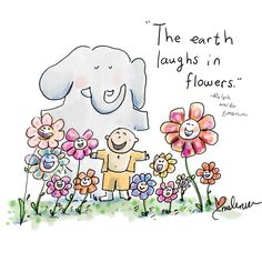 """ The Earth laughs in flowers """