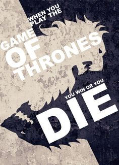 when you play the game of thrones you win or you die.