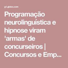 Programação neurolinguística e hipnose viram 'armas' de concurseiros | Concursos e Emprego | G1