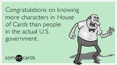 Congratulations on knowing more characters in House of Cards than people in the actual U.S. government.
