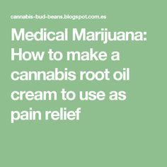 Medical Marijuana: Howto make a cannabis root oil cream to use as painrelief