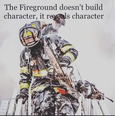 The fire ground reveals character Firefighter School, Firefighter Training, Firefighter Paramedic, Wildland Firefighter, Firefighter Quotes, Volunteer Firefighter, American Firefighter, Fire Dept, Fire Department