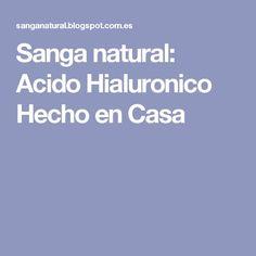 Sanga natural: Acido Hialuronico Hecho en Casa