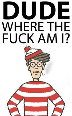 Adult humor - where's Waldo stoner humor Weed Humor, Drug Memes, Stoner Quotes, 420 Memes, Funny Quotes, Funny Memes, Frases, Caricatures, Ganja