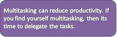 #Multitasking can reduce your productivity. #Delegate the #tasks.