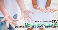 DIY Medicine Woman Jr Hand Sanitizing Gel & Travel Foaming Soap - thehippyhomemaker.com