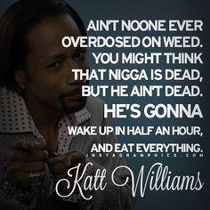 Katt Williams knows what he's talkin' bout! #heaintdead  #stonernation #instaweed #MME #cannabis #weed #marijuana #mmj #pot #high #keepblazing #stonercircle #prop215 #highsociety #cannabiscommunity