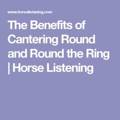 The Benefits of Cantering Round and Round the Ring | Horse Listening