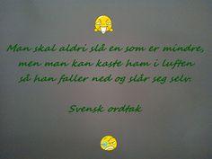 Svenske ordtak har tydeligvis klare gode retningslinjer for det meste...