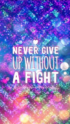 Never give up without a fight wallpaper Galaxy Wallpaper Quotes, Galaxy Quotes, Cute Galaxy Wallpaper, Phone Wallpaper Quotes, Cute Wallpaper For Phone, Cute Girl Wallpaper, Neon Wallpaper, Glitter Wallpaper, Heart Wallpaper