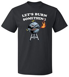 Lets Burn Something BBQ Funny T-shirt | Grill Master Father's Day Tee (Small, Black) RoAcH http://www.amazon.com/dp/B01ATI7ER4/ref=cm_sw_r_pi_dp_SP4Pwb0XPD45G