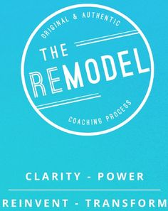 Coaching Model: The Remodel  A Coaching Model Created by Julie Bartleson (Life Coach, UNITED STATES)