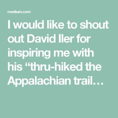 """I would like to shout out David Iler for inspiring me with his """"thru-hiked the Appalachian trail…"""