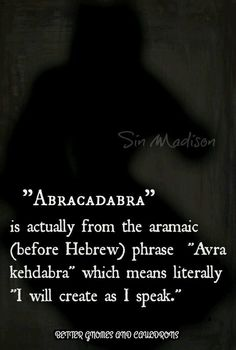 "Abracadabra (v) is actually from the Aramaic (before Hebrew) phrase, 'Avra Kehdabra' which means literally ""I will create as I speak"" ༺♡༻ I will definitely have to fact check but pretty cool if it's true The Words, Cool Words, Under Your Spell, Unusual Words, Interesting Words, Lorde, Word Of The Day, Word Porn, Writing Prompts"