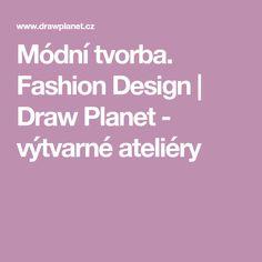 Módní tvorba. Fashion Design | Draw Planet - výtvarné ateliéry