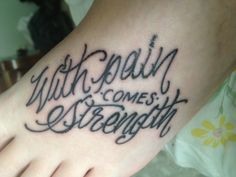 With pain comes strength. Tattoo. Love<3